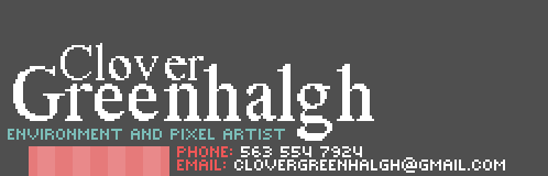 Clover Greenhalgh, Environment and Pixel Artist, 563 554 7924, clovergreenhalgh@gmail.com
